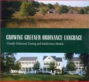 Growing Greener Ordinance Language : Visually Enhanced Zoning and Subdivision Models, Arendt, Randall and Clarke, Michael, 1559638923