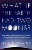 What If the Earth Had Two Moons?, Neil F. Comins, 0312598920