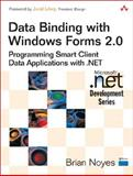 Data Binding with Windows Forms 2. 0 : Programming Smart Client Data Applications with . NET, Noyes, Brian, 032126892X