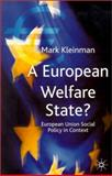 A European Welfare State? : European Union Social Policy in Context, Kleinman, Mark and Mark, Klienman, 0333698924