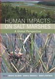 Human Impacts on Salt Marshes : A Global Perspective, Mark D. Bertness, Edwin D. Grosholz, Brian R. Silliman, 0520258924