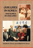 Our Lives in Korea and Korea in Our Lives, George E. Ogle and Dorothy L. Ogle, 1469158922