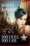 Too Little, Too Late, Marta Tandori, 148209892X
