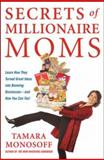 Secrets of Millionaire Moms : Learn How They Turned Great Ideas into Booming Businesses--And How You Can Too, Monosoff, Tamara, 0071478922