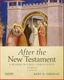After the New Testament, 100-300 C. E. : A Reader in Early Christianity, Ehrman, Bart D., 0195398920