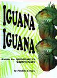 Iguana Iguana : Guide for Successful Captive Care, Frye, Fredric L., 0894648926