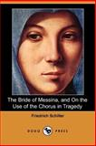 The Bride of Messina, and on the Use of the Chorus in Tragedy, Schiller, Friedrich, 1406538922