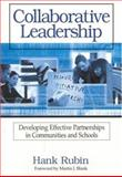 Collaborative Leadership : Developing Effective Partnerships in Communities and Schools, Rubin, Hank, 0761978925