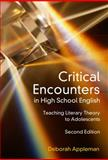 Critical Encounters in High School English : Teaching Literary Theory to Adolescents, Appleman, Deborah, 0807748927