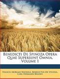 Benedicti de Spinoza Opera Quae Supersunt Omnia, Francis Morgan Nichols and Benedictus De Spinoza, 1145238920