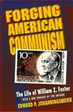 Forging American Communism : The Life of William Z. Foster, Johanningsmeier, Edward P., 069105892X