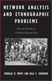 Network Analysis and Ethnographic Problems : Process Models of a Turkish Nomad Clan, Johansen, Ulla C. and White, Douglas R., 0739118927