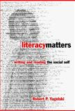Literacy Matters : Writing and Reading the Social Self, Yagelski, Robert, 0807738921