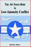 The Air Force Role in Low-Intensity Conflict, David J. Dean, 0898758920