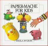 Papier-Mache for Kids, Sheila McGraw, 0920668925