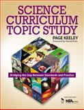 Science Curriculum Topic Study : Bridging the Gap Between Standards and Practice, Keeley, Page, 1412908922