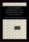 Hog Manure Management, the Environment and Human Health, Guan, Tiffany T. Y. and Holley, Richard A., 1461348927