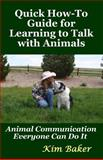 Quick How-To Guide for Learning to Talk with Animals, Kim Baker, 1492898929