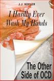 I Hardly Ever Wash My Hands : The Other Side of OCD, Keeler, J. J., 1557788928