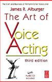 The Art of Voice Acting : The Craft and Business of Performing for Voice-over, Alburger, James R., 0240808924