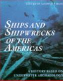 Ships and Shipwrecks of the Americas : A History Based on Underwater Archaeology, Bass, George F., 050027892X