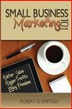Small Business Marketing 101, Robert Kintigh, 1482368927