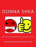 Miss Donna's KidzChat Workbook on Getting the Mads Out, Donna Shea, 1499368925