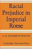 Racial Prejudice in Imperial Rome, Sherwin-White, A. N., 0521128927