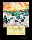 Fine Art and Poetry I~ Dawn Light, Laurel Sobol, 1482048922