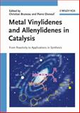 Metal Vinylidenes and Allenylidenes in Catalysis : From Reactivity to Applications in Synthesis, , 3527318925