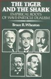 The Tiger and the Shark : Empirical Roots of Wave-Particle Dualism, Wheaton, Bruce R., 0521358922