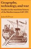 Geography, Technology, and War : Studies in the Maritime History of the Mediterranean, 649-1571, Pryor, John H., 0521428920