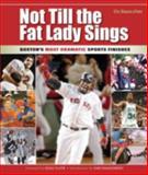 Not Till the Fat Lady Sings, Boston Globe Staff, 1572438924