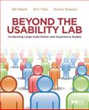 Beyond the Usability Lab : Conducting Large-Scale User Experience Studies, Albert, William and Tedesco, Donna, 0123748925