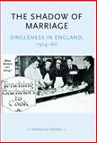 The Shadow of Marriage : Singleness in England, 1914-60, Holden, Katherine, 0719068924