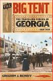 The Big Tent : The Traveling Circus in Georgia, 1820-1930, Renoff, Gregory J., 0820328928