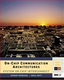 On-Chip Communication Architectures : System on Chip Interconnect, Pasricha, Sudeep and Dutt, Nikil, 012373892X