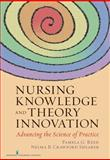 Nursing Knowledge and Theory Innovation : Advancing the Science of Practice, Reed, Pamela G. and Shearer, Nelma B. Crawford, 0826118925