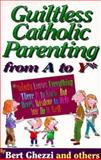 Guiltless Catholic Parenting from A to Y, Bert Ghezzi, 0892838922