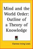 Mind and the World Order : Outline of a Theory of Knowledge, Lewis, Clarence Irving, 1417908920