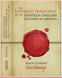 The Suffrage Franchise in the Thirteen English Colonies in America, McKinley, Albert E., 158477892X
