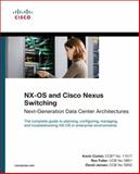 NX-OS and Cisco Nexus Switching : Next-Generation Data Center Architectures, Jansen, David and McQuerry, Steve, 1587058928