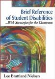 Brief References of Student Disabilities : ... with Strategies for the Classroom, Nielsen, Lee Brattland, 0761978933