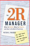 The 2R Manager : When to Relate, When to Require, and How to Do Both Effectively, Friedes, Peter E., 078795893X