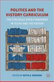 Politics and the History Curriculum : The Struggle over Standards in Texas and the Nation, , 1137008938