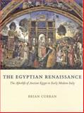 The Egyptian Renaissance : The Afterlife of Ancient Egypt in Early Modern Italy, Curran, Brian, 0226128938