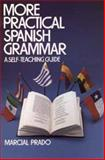 More Practical Spanish Grammar : A Self Teaching Guide, Prado, Marcial, 0471898937