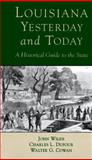 Louisiana, Yesterday and Today : A Historical Guide to the State, Wilds, John and Dufour, Charles L., 0807118931