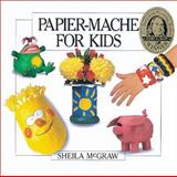 Papier-Mache for Kids, Sheila McGraw, 0920668933