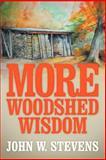 More Woodshed Wisdom, John W. Stevens, 1479718939